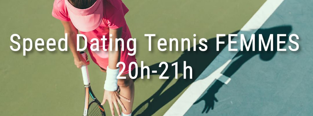 Speed dating tennis femmes – 20h-21h